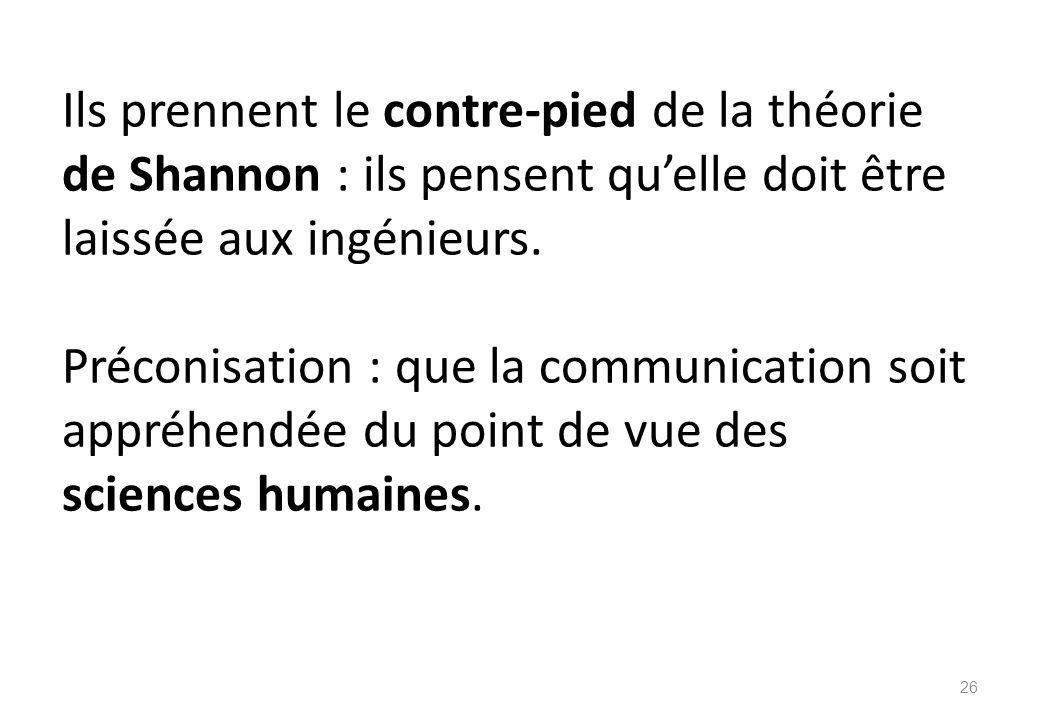 Ils prennent le contre-pied de la théorie de Shannon : ils pensent qu'elle doit être laissée aux ingénieurs.