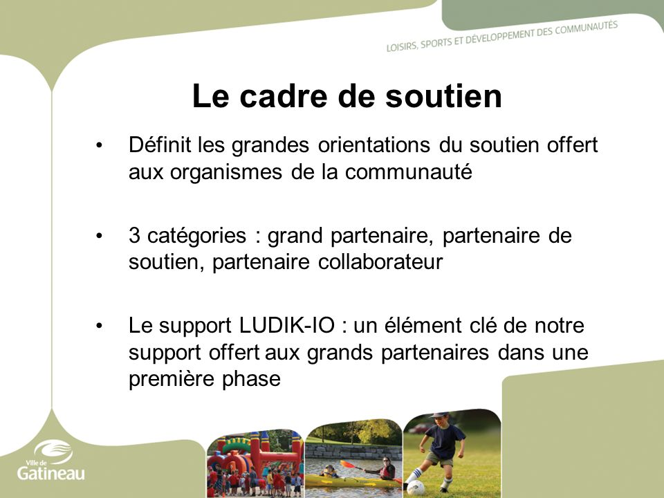 Le cadre de soutien Définit les grandes orientations du soutien offert aux organismes de la communauté.