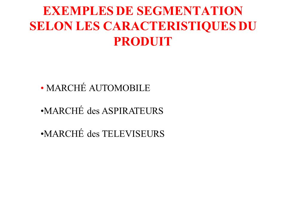 EXEMPLES DE SEGMENTATION SELON LES CARACTERISTIQUES DU PRODUIT