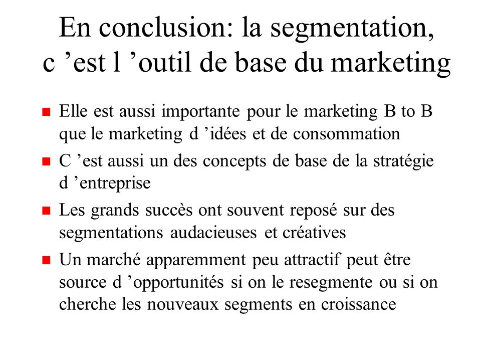En conclusion: la segmentation, c 'est l 'outil de base du marketing
