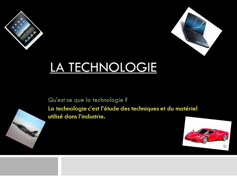 LA TECHNOLOGIE Qu est ce que la technologie