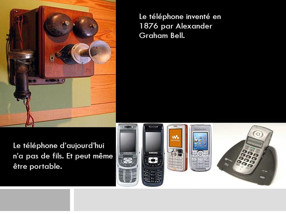 Le téléphone inventé en 1876 par Alexander Graham Bell.