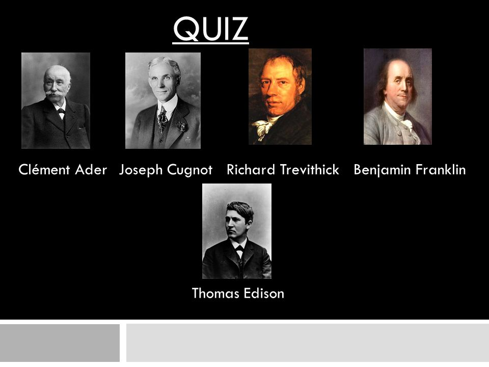 QUIZ Clément Ader Joseph Cugnot Richard Trevithick Benjamin Franklin
