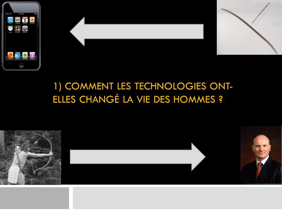 1) COMMENT LES TECHNOLOGIES ONT-ELLES CHANGÉ LA VIE DES HOMMES