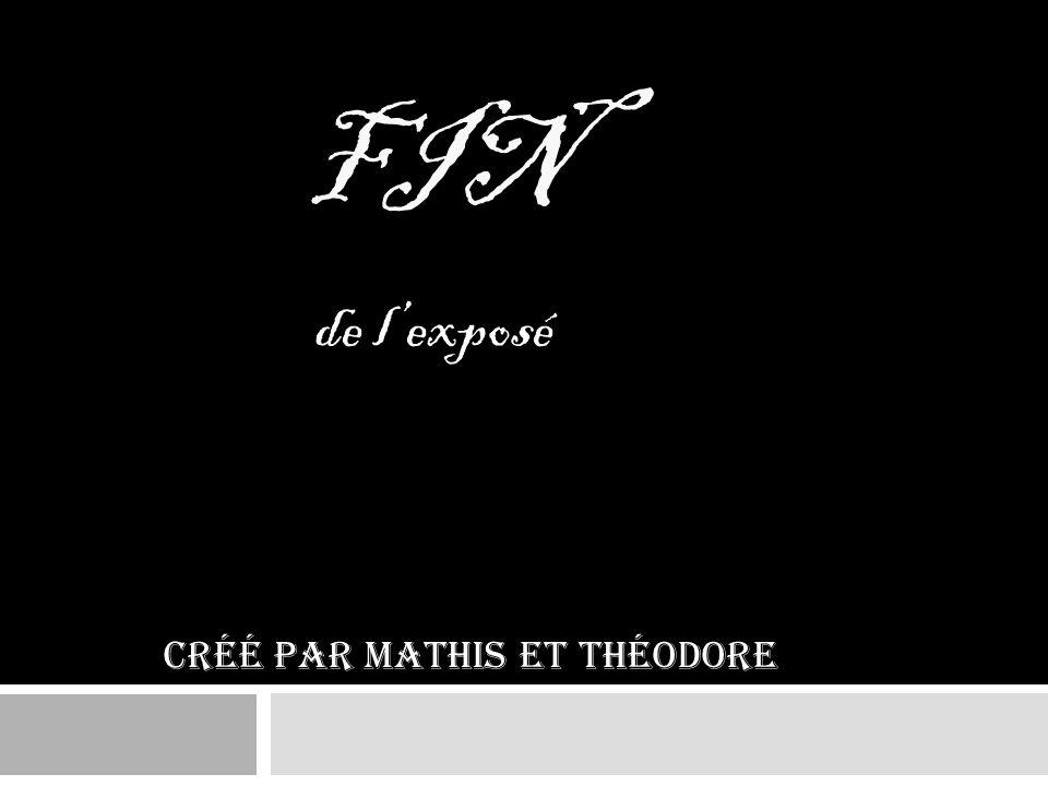 FIN de l'exposé Créé par Mathis et Théodore
