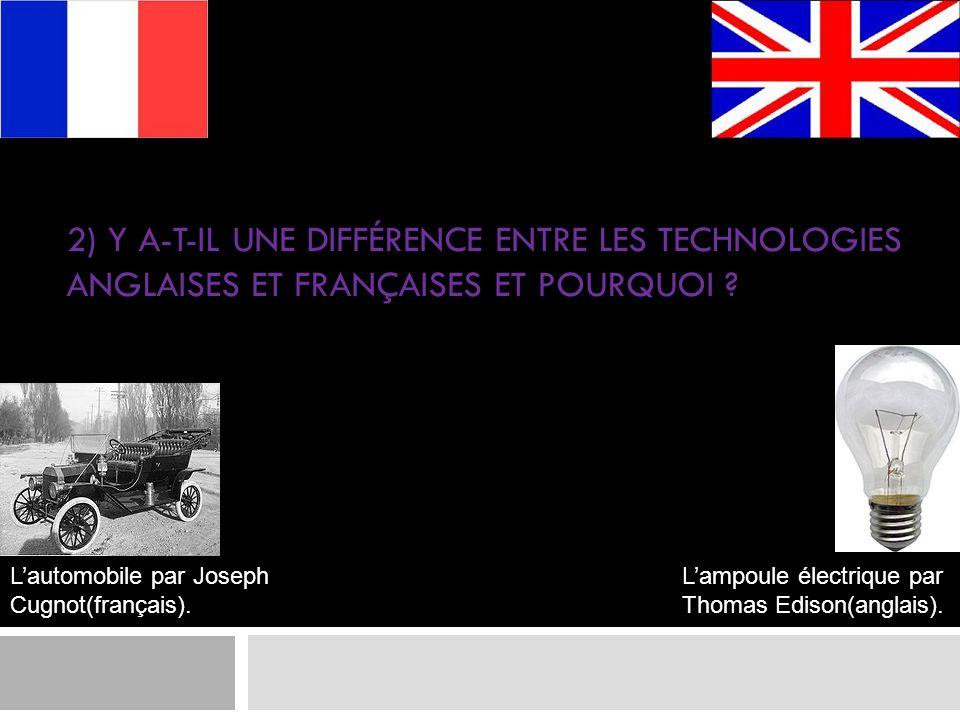 2) Y a-t-il une différence entre les technologies anglaises et françaises et pourquoi