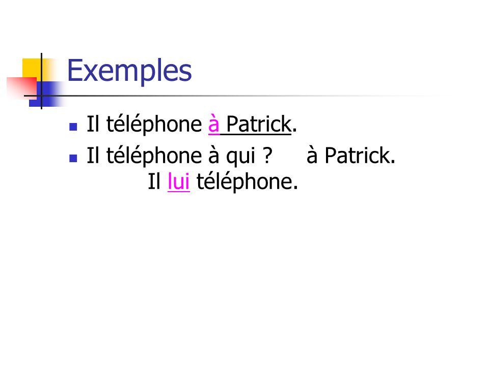 Exemples Il téléphone à Patrick.