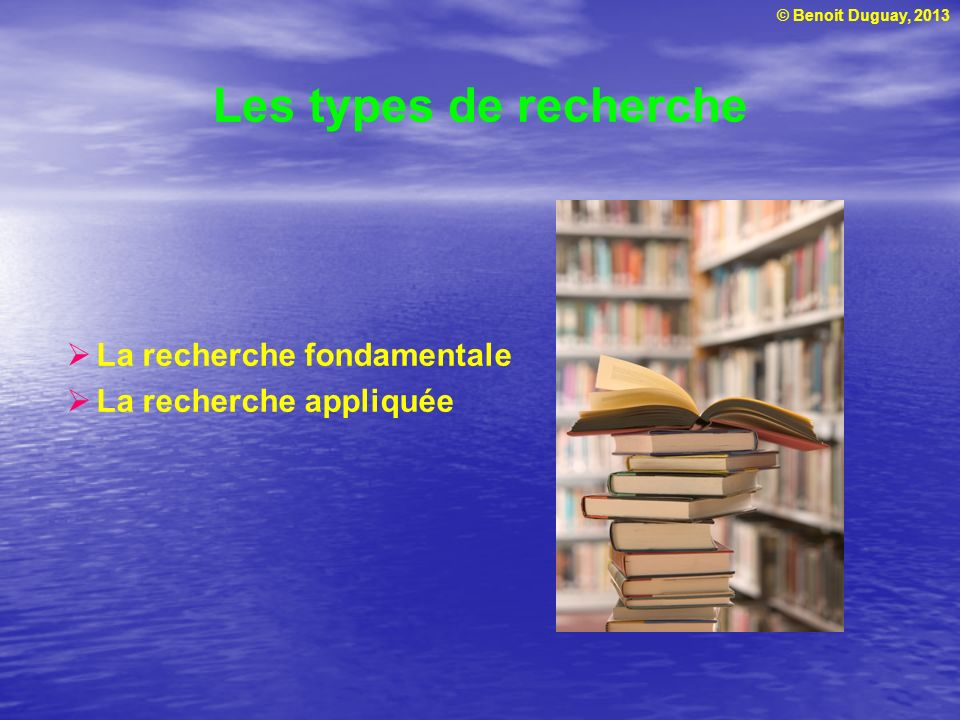 Les types de recherche La recherche fondamentale