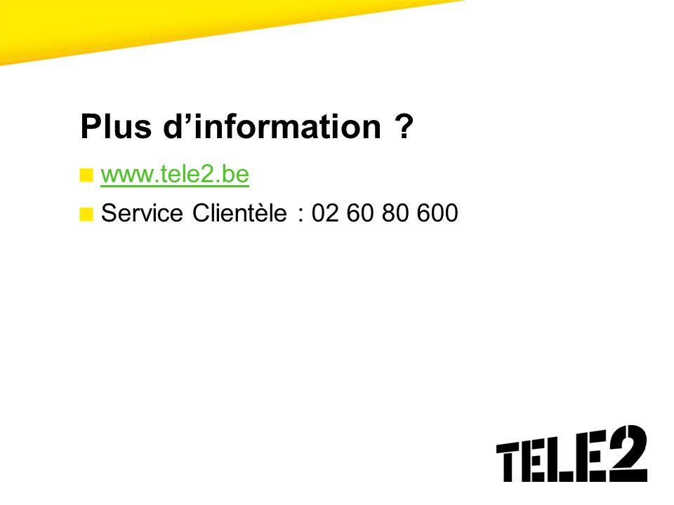 Plus d'information www.tele2.be Service Clientèle : 02 60 80 600