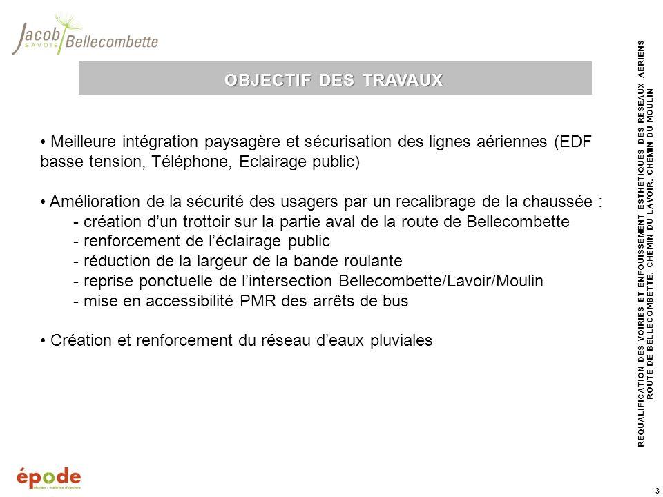 OBJECTIF DES TRAVAUX • Meilleure intégration paysagère et sécurisation des lignes aériennes (EDF basse tension, Téléphone, Eclairage public)