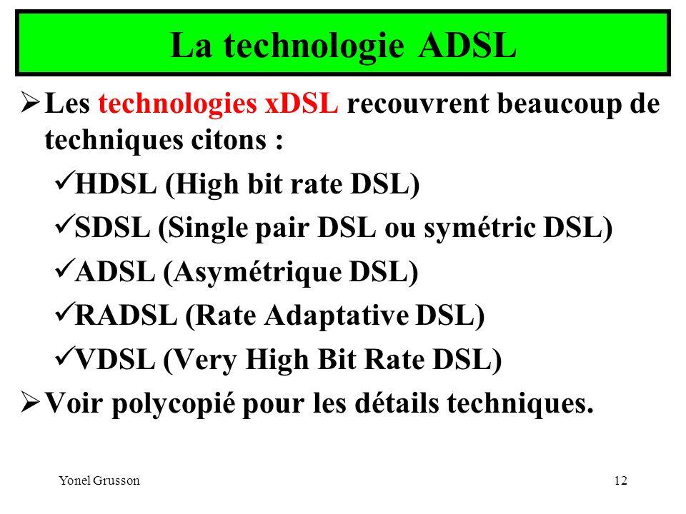 La technologie ADSL Les technologies xDSL recouvrent beaucoup de techniques citons : HDSL (High bit rate DSL)