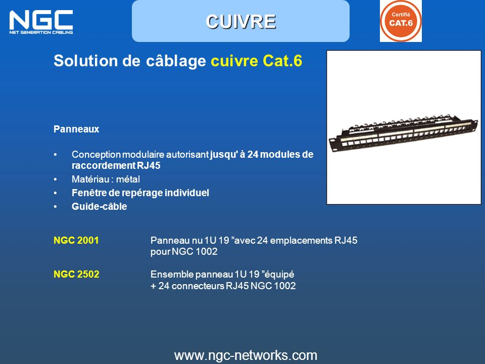 CUIVRE Solution de câblage cuivre Cat.6 www.ngc-networks.com Panneaux