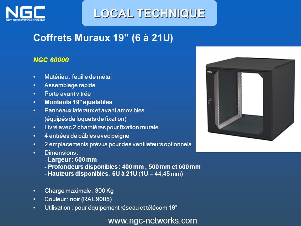 LOCAL TECHNIQUE Coffrets Muraux 19 (6 à 21U) www.ngc-networks.com