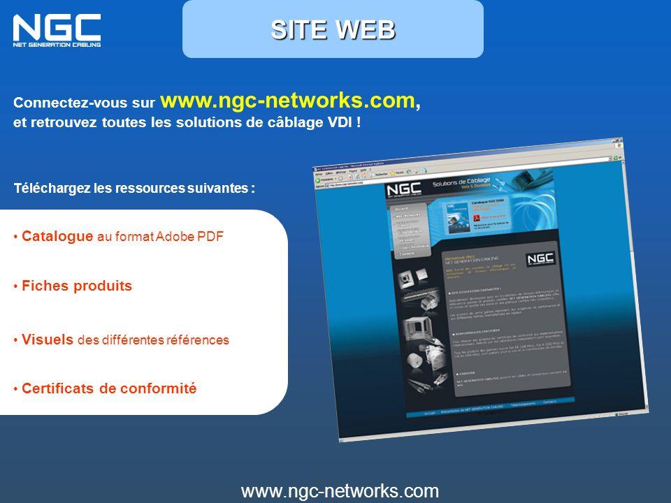 SITE WEB Connectez-vous sur www.ngc-networks.com, et retrouvez toutes les solutions de câblage VDI !