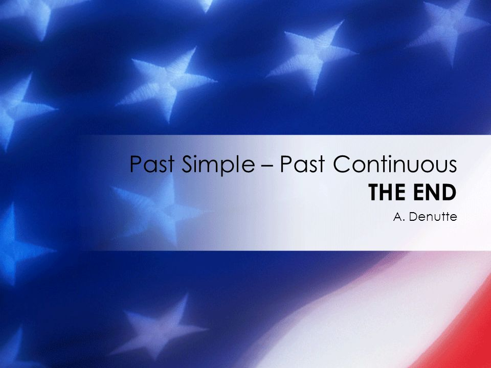 Past Simple – Past Continuous THE END