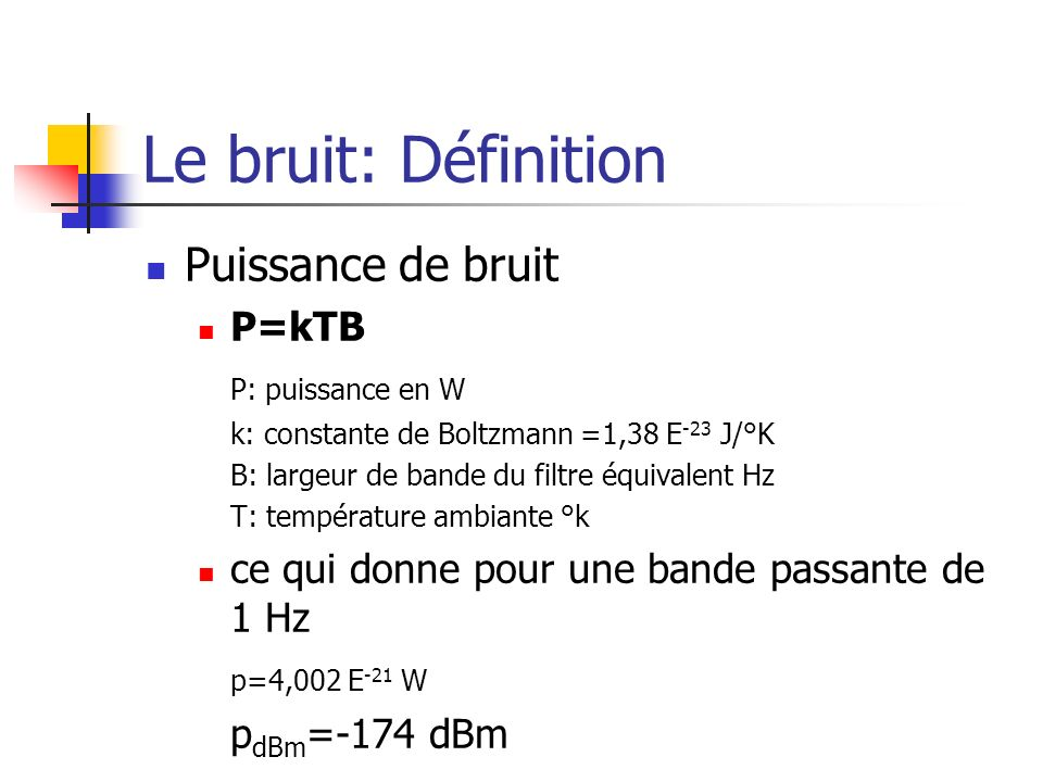 Le bruit: Définition Puissance de bruit P=kTB P: puissance en W