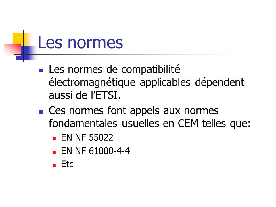 Les normes Les normes de compatibilité électromagnétique applicables dépendent aussi de l'ETSI.