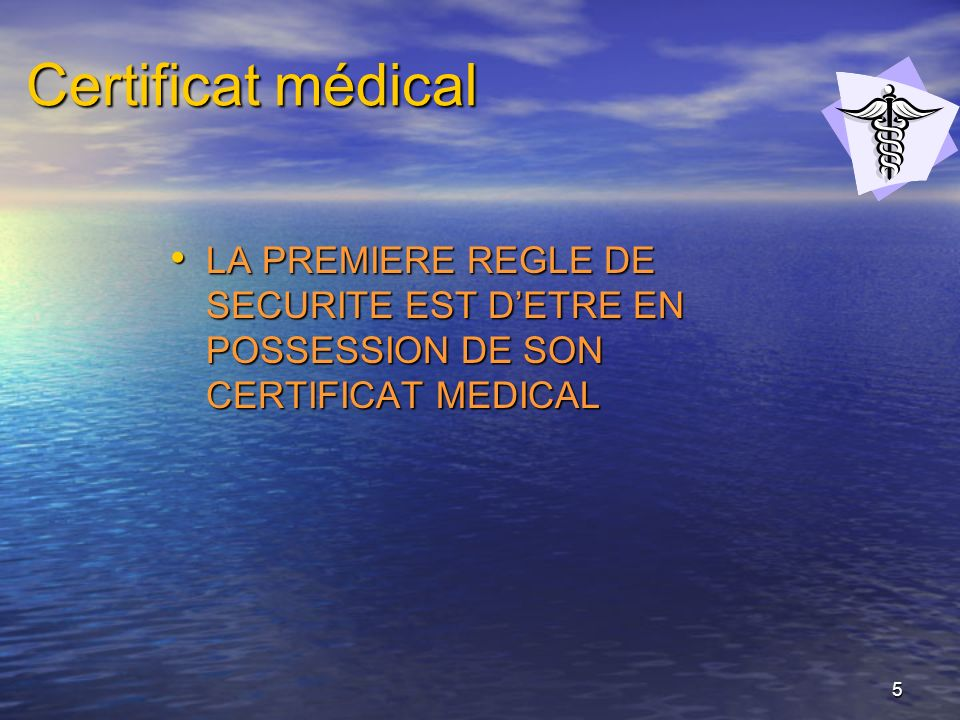 Certificat médical LA PREMIERE REGLE DE SECURITE EST D'ETRE EN POSSESSION DE SON CERTIFICAT MEDICAL