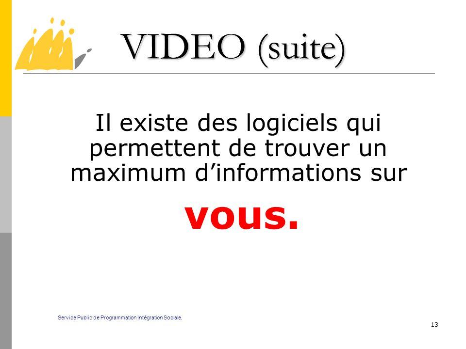 VIDEO (suite) Il existe des logiciels qui permettent de trouver un maximum d'informations sur. vous.