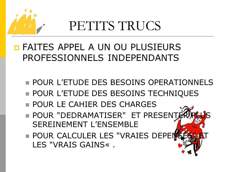 PETITS TRUCS FAITES APPEL A UN OU PLUSIEURS PROFESSIONNELS INDEPENDANTS. POUR L'ETUDE DES BESOINS OPERATIONNELS.
