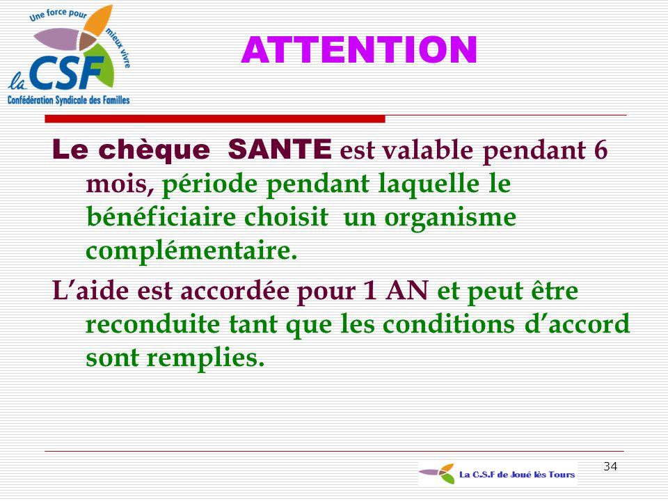 ATTENTION Le chèque SANTE est valable pendant 6 mois, période pendant laquelle le bénéficiaire choisit un organisme complémentaire.