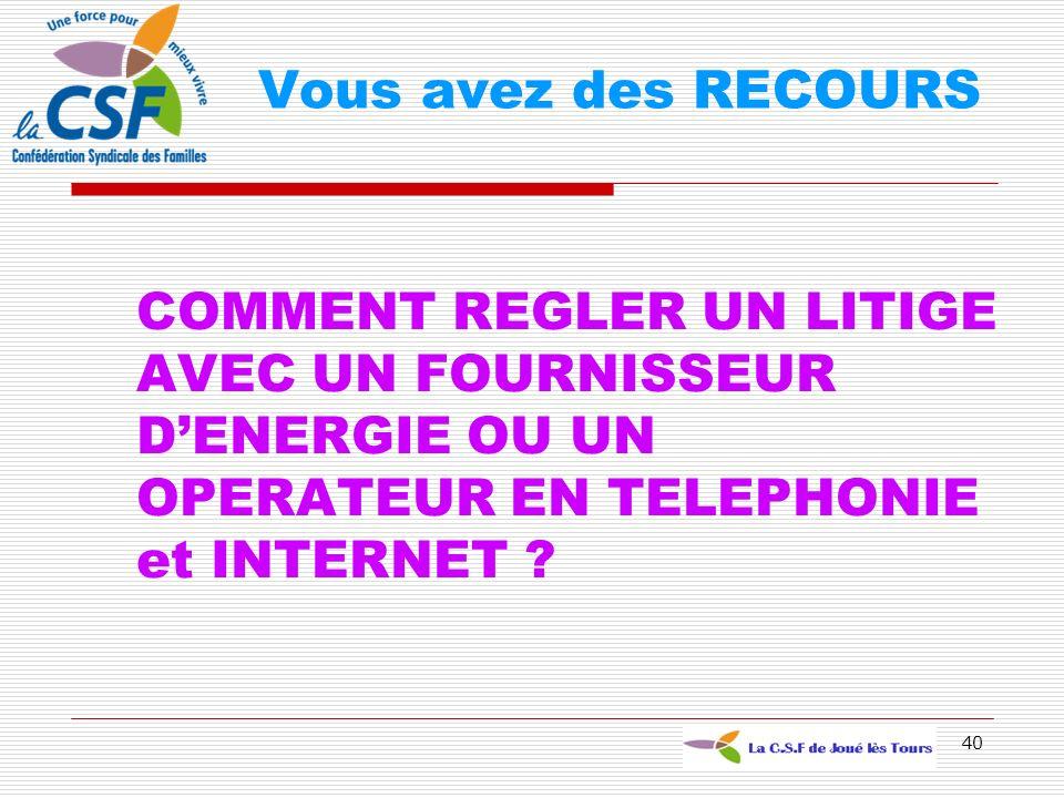 Vous avez des RECOURS COMMENT REGLER UN LITIGE AVEC UN FOURNISSEUR D'ENERGIE OU UN OPERATEUR EN TELEPHONIE et INTERNET