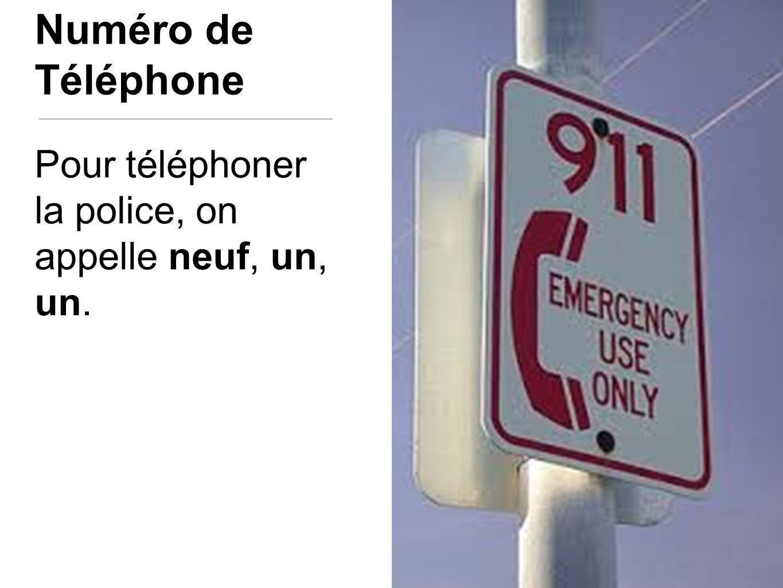 Numéro de Téléphone Pour téléphoner la police, on appelle neuf, un, un.