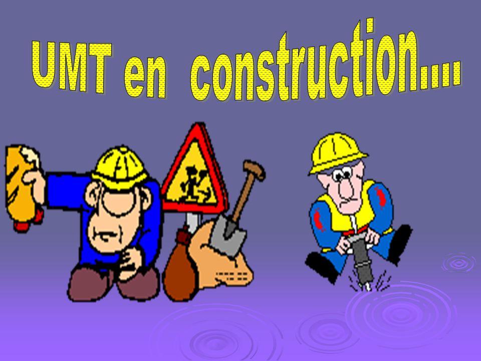 UMT en construction....