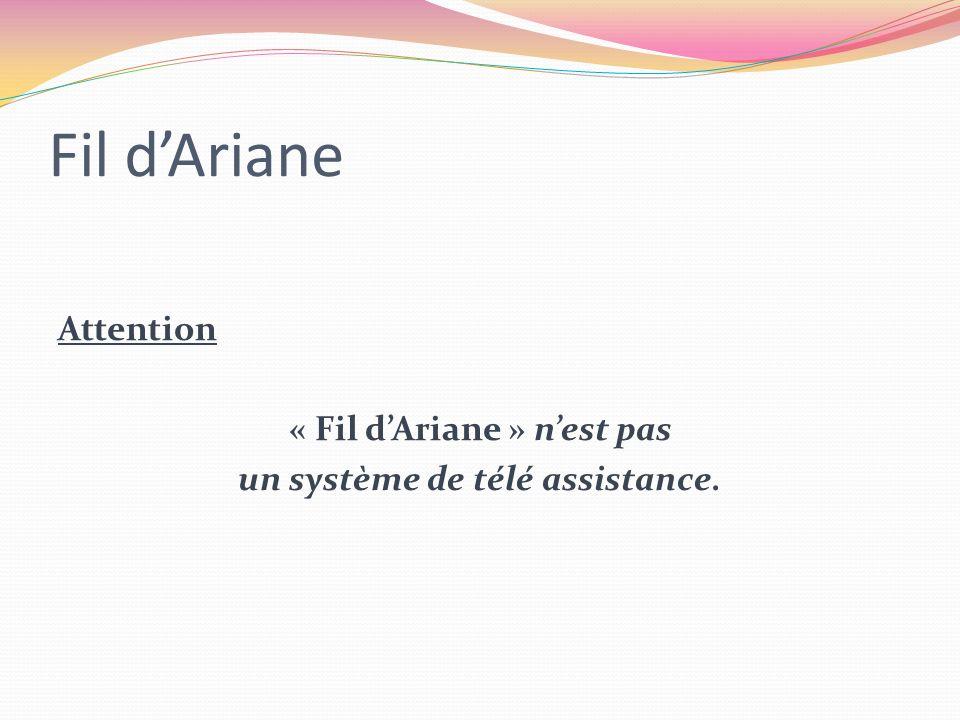 Fil d'Ariane Attention « Fil d'Ariane » n'est pas un système de télé assistance.