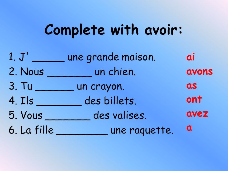 Complete with avoir: