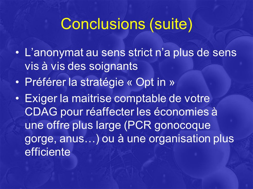 Conclusions (suite) L'anonymat au sens strict n'a plus de sens vis à vis des soignants. Préférer la stratégie « Opt in »