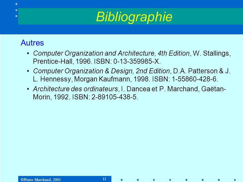 Bibliographie Autres. • Computer Organization and Architecture, 4th Edition, W. Stallings, Prentice-Hall, 1996. ISBN: 0-13-359985-X.