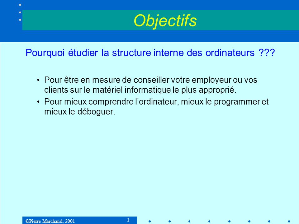 Objectifs Pourquoi étudier la structure interne des ordinateurs