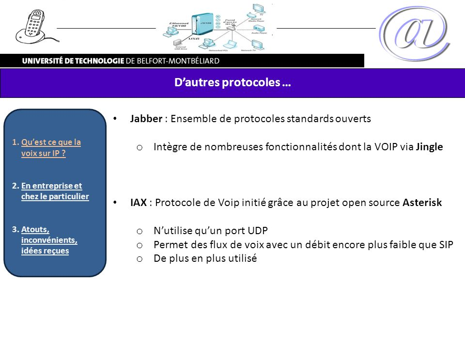 D'autres protocoles … Qu'est ce que la voix sur IP En entreprise et chez le particulier. Atouts, inconvénients, idées reçues.