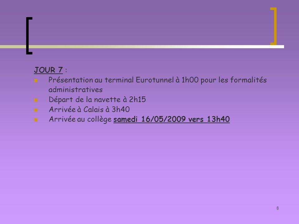 JOUR 7 : Présentation au terminal Eurotunnel à 1h00 pour les formalités. administratives. Départ de la navette à 2h15.