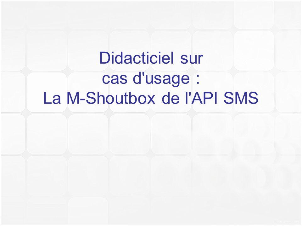 Didacticiel sur cas d usage : La M-Shoutbox de l API SMS