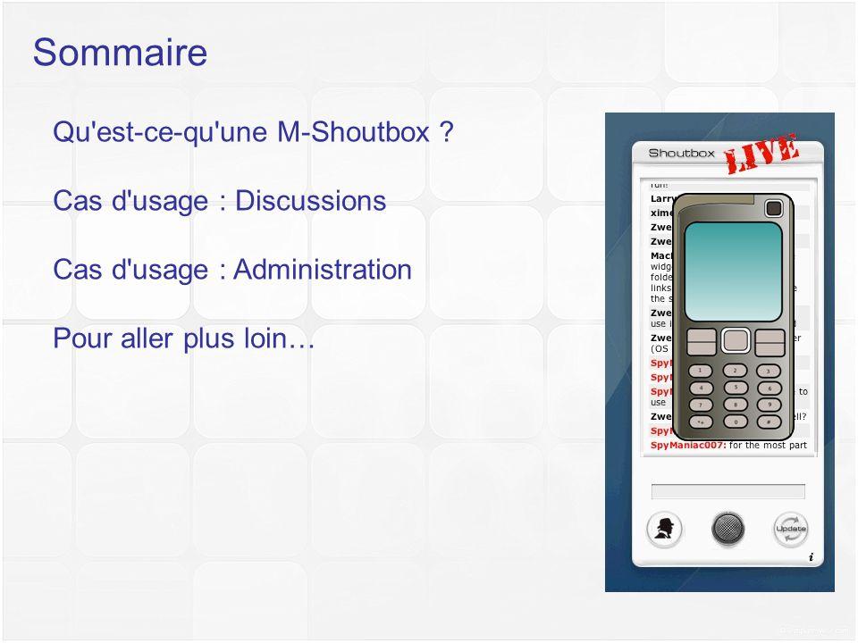 Sommaire Qu est-ce-qu une M-Shoutbox Cas d usage : Discussions