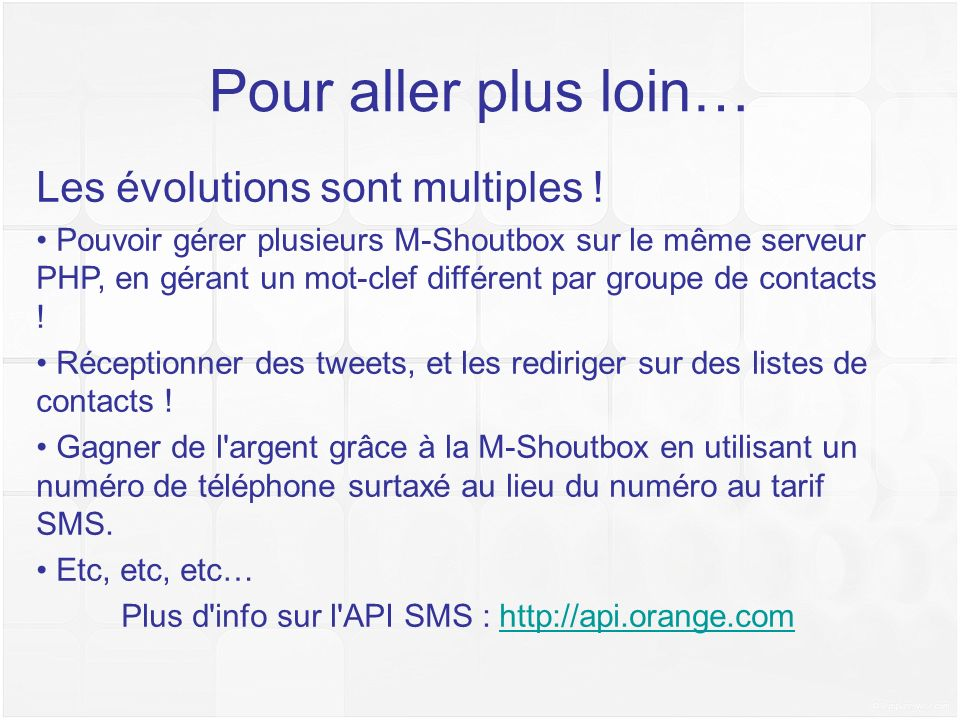 Plus d info sur l API SMS : http://api.orange.com