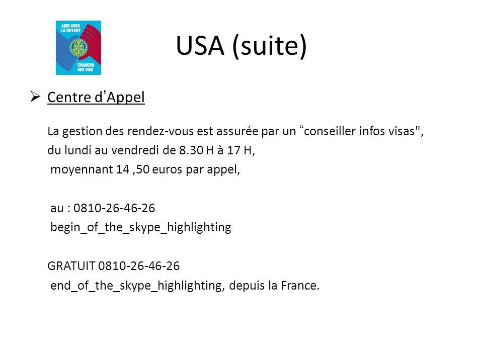 USA (suite) Centre d'Appel La gestion des rendez-vous est assurée par un conseiller infos visas ,
