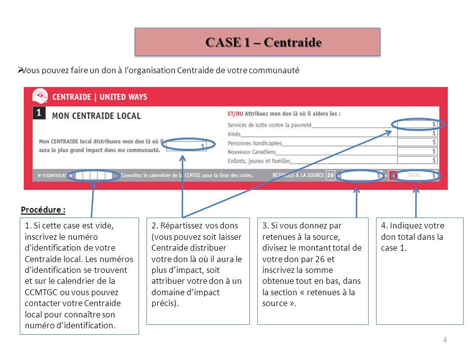 CASE 1 – Centraide Vous pouvez faire un don à l'organisation Centraide de votre communauté. Procédure :