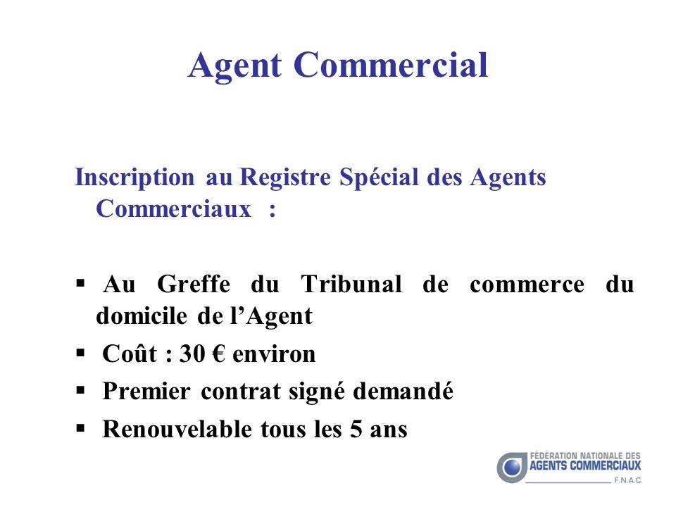 Agent Commercial Inscription au Registre Spécial des Agents Commerciaux : Au Greffe du Tribunal de commerce du domicile de l'Agent.