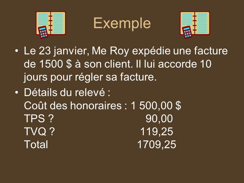 Exemple Le 23 janvier, Me Roy expédie une facture de 1500 $ à son client. Il lui accorde 10 jours pour régler sa facture.