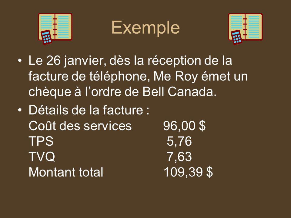 Exemple Le 26 janvier, dès la réception de la facture de téléphone, Me Roy émet un chèque à l'ordre de Bell Canada.