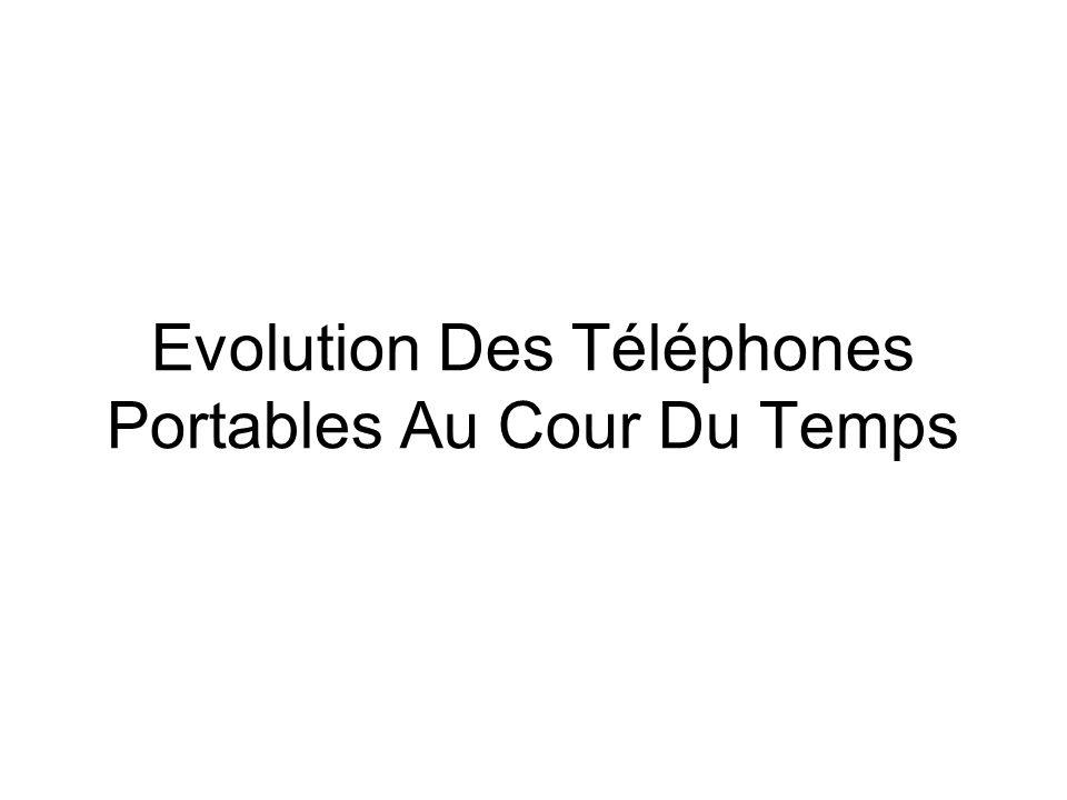 Evolution Des Téléphones Portables Au Cour Du Temps