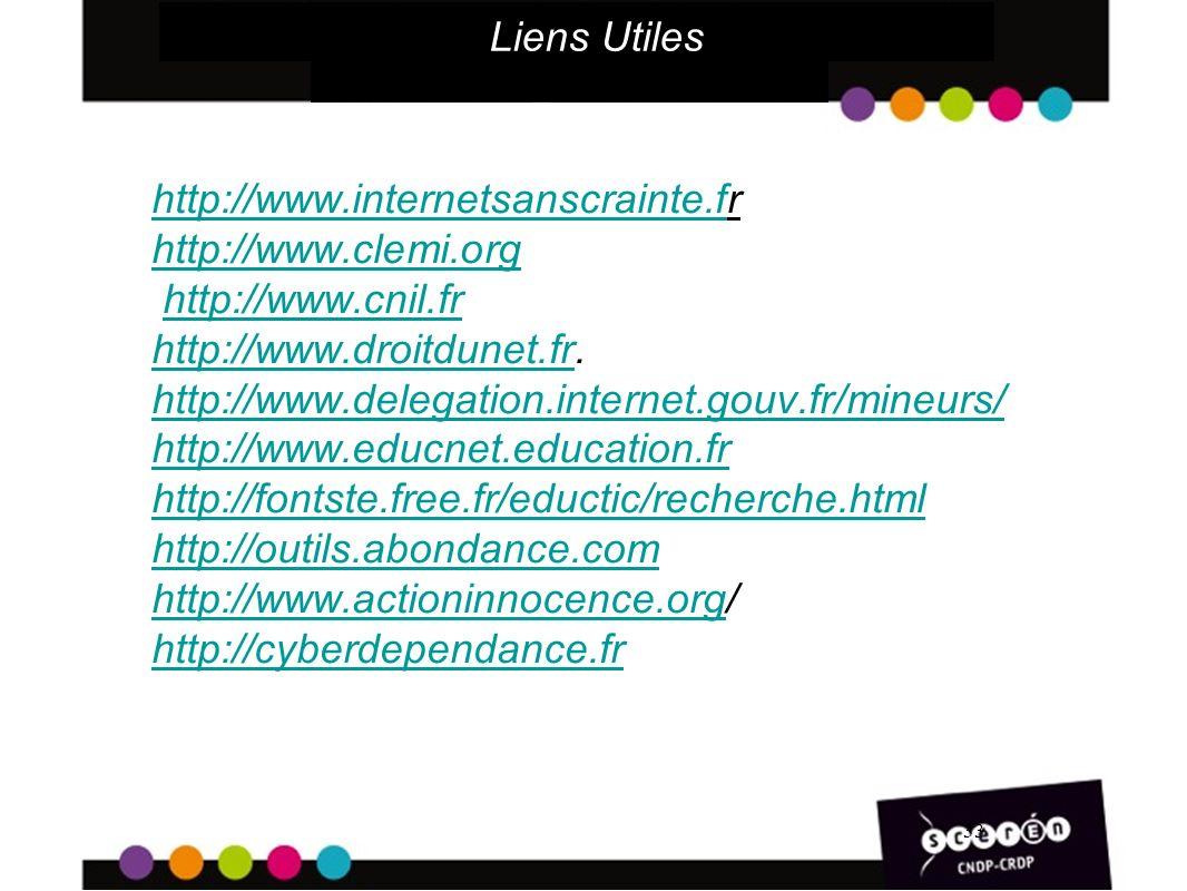 Liens Utiles http://www.internetsanscrainte.fr http://www.clemi.org