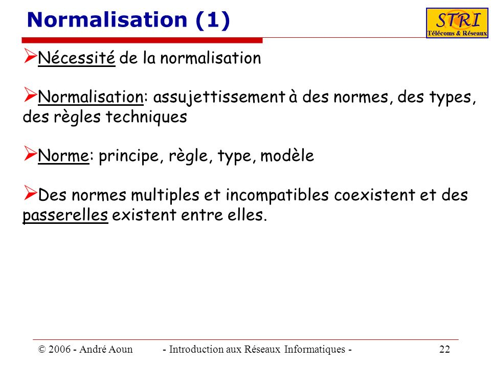 Normalisation (1) Nécessité de la normalisation