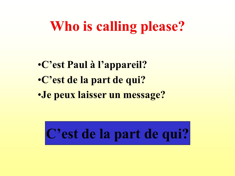 Who is calling please C'est de la part de qui
