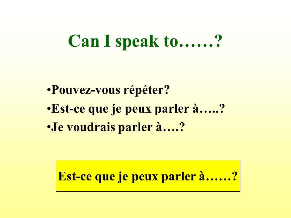 Est-ce que je peux parler à……