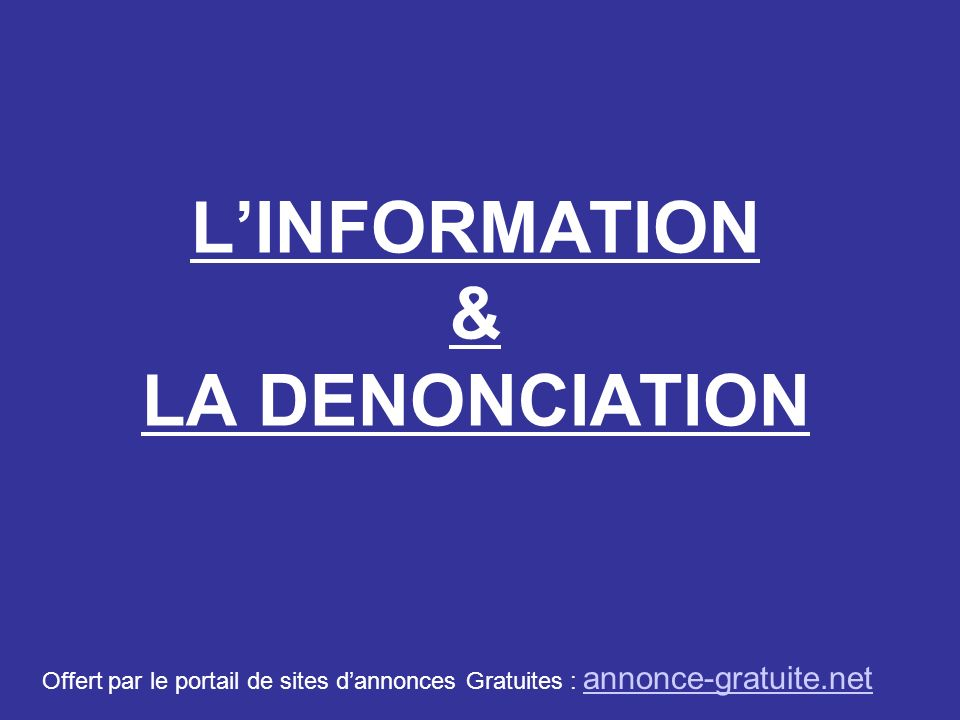 L'INFORMATION & LA DENONCIATION