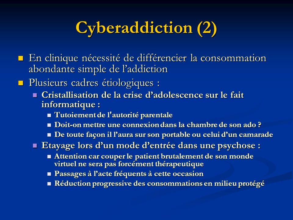Cyberaddiction (2) En clinique nécessité de différencier la consommation abondante simple de l'addiction.